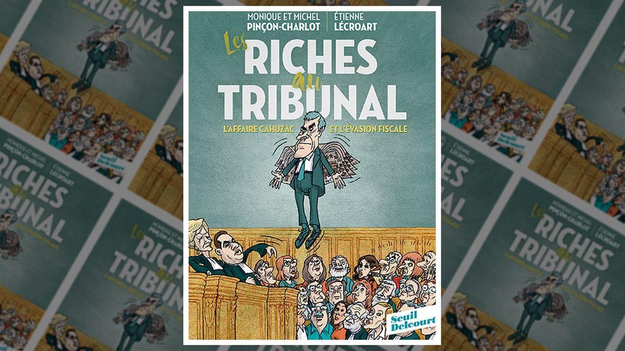 « Les Riches au tribunal. L'affaire Cahuzac et l'évasion fiscale », par Monique et Michel Pinçon-Charlot et Etienne Lécroart.