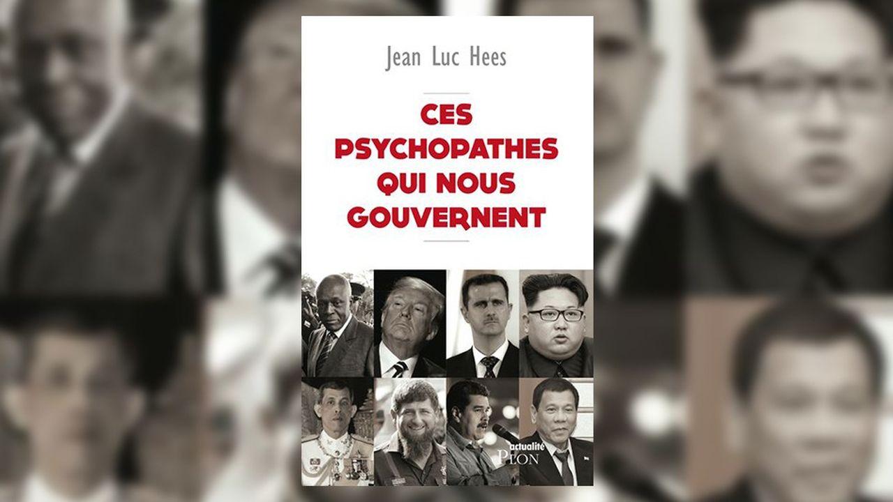 «Ces psychopathes qui nous gouvernent», Jean-Luc Hees, Plon, 321 pages, 19,90euros.