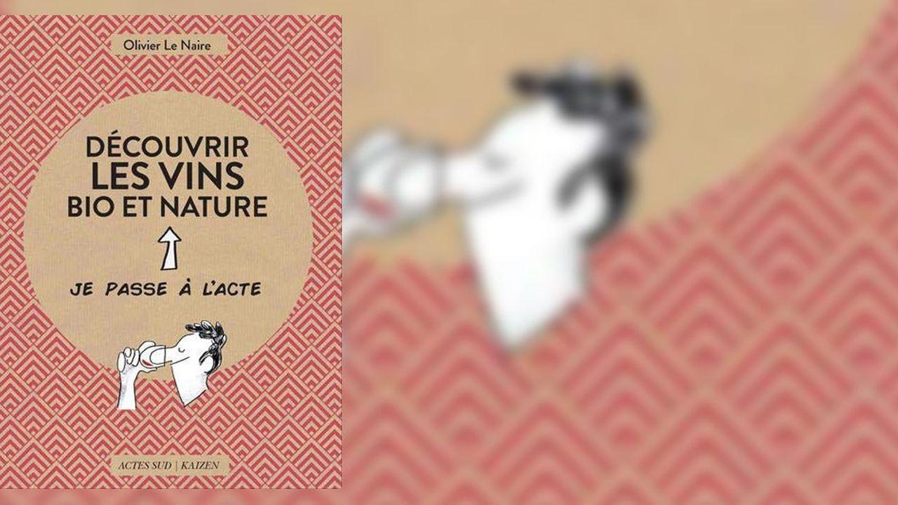 «Découvrir les vins bio et nature», collection «Je passe à l'acte», d'Olivier Le Naire, Actes Sud-Kaizen, 64 pages, 9euros.