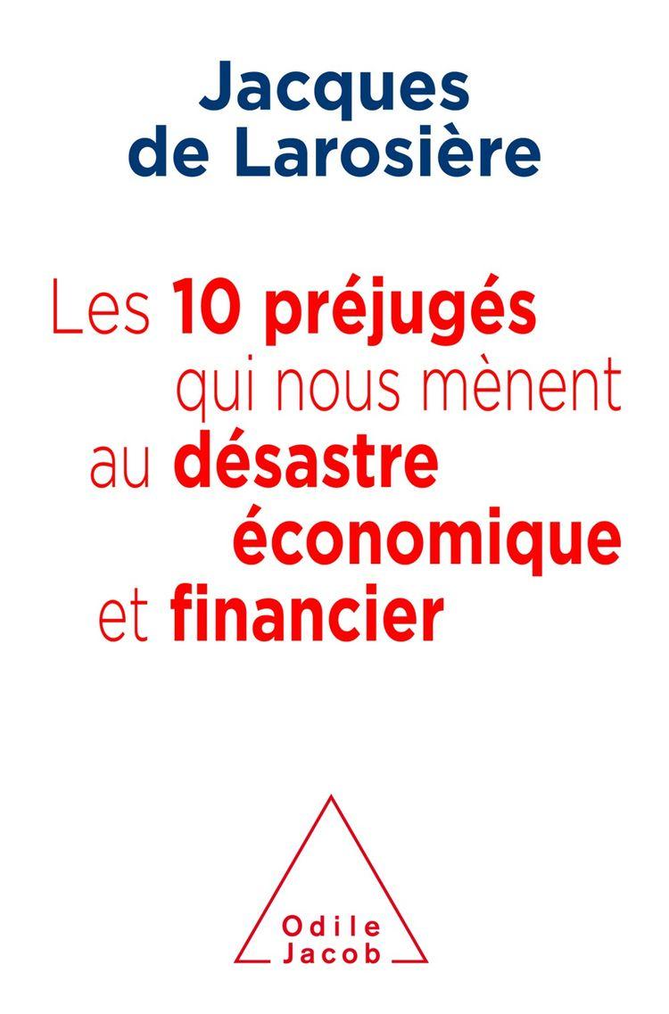 « Les 10 préjugés qui nous mènent au désastre économique et financier ». Par Jacques de Larosière, Odile Jacob, 201 pages, 22,90 euros.