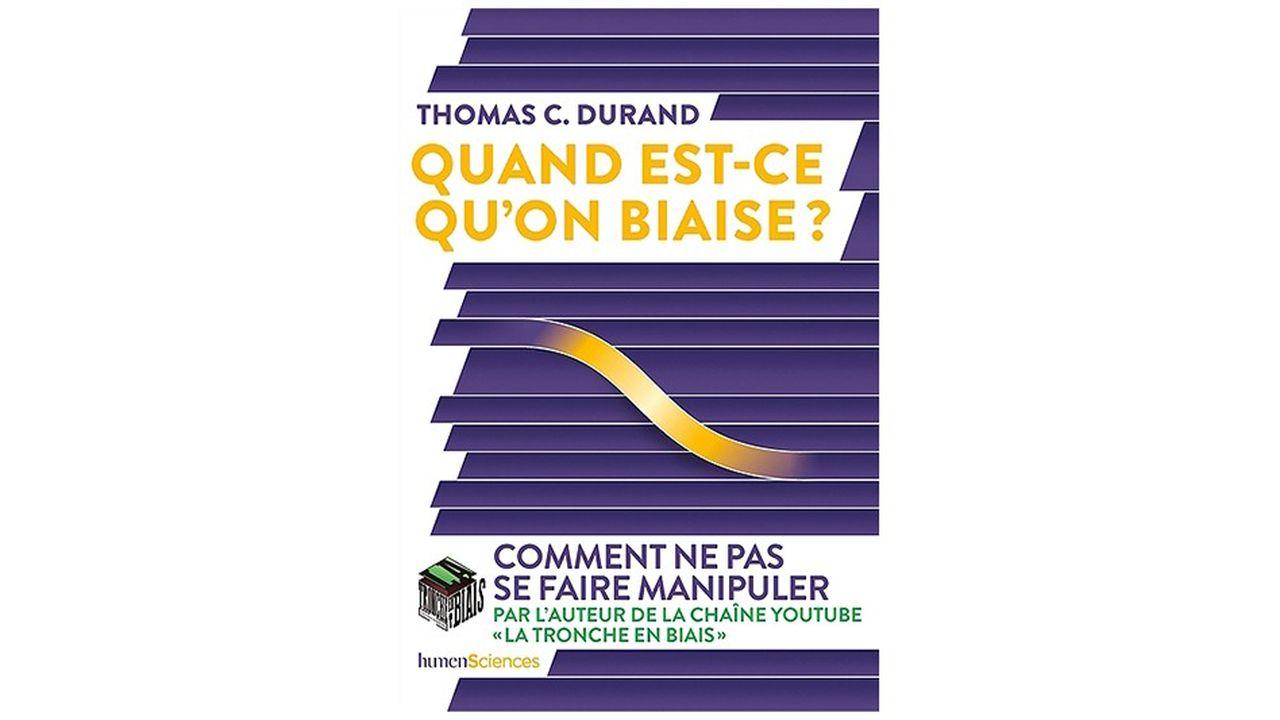 Essai, «Quand est-ce qu'on biaise?» par Thomas C. Durand, éditions humenSciences, 2019, 320pages, 19,90euros.