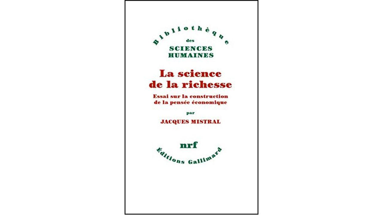 « La Science de la richesse. Essai sur la construction de la pensée économique ». Jacques Mistral, Gallimard, 496 pages, 24,50 euros.