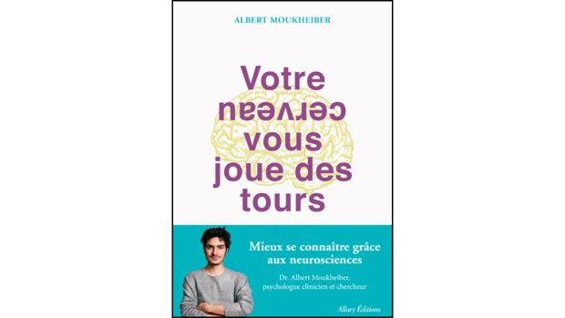 « Votre cerveau vous joue des tours ». Par Albert Moukheiber, Allary Editions, 240 pages, 19,90 euros.