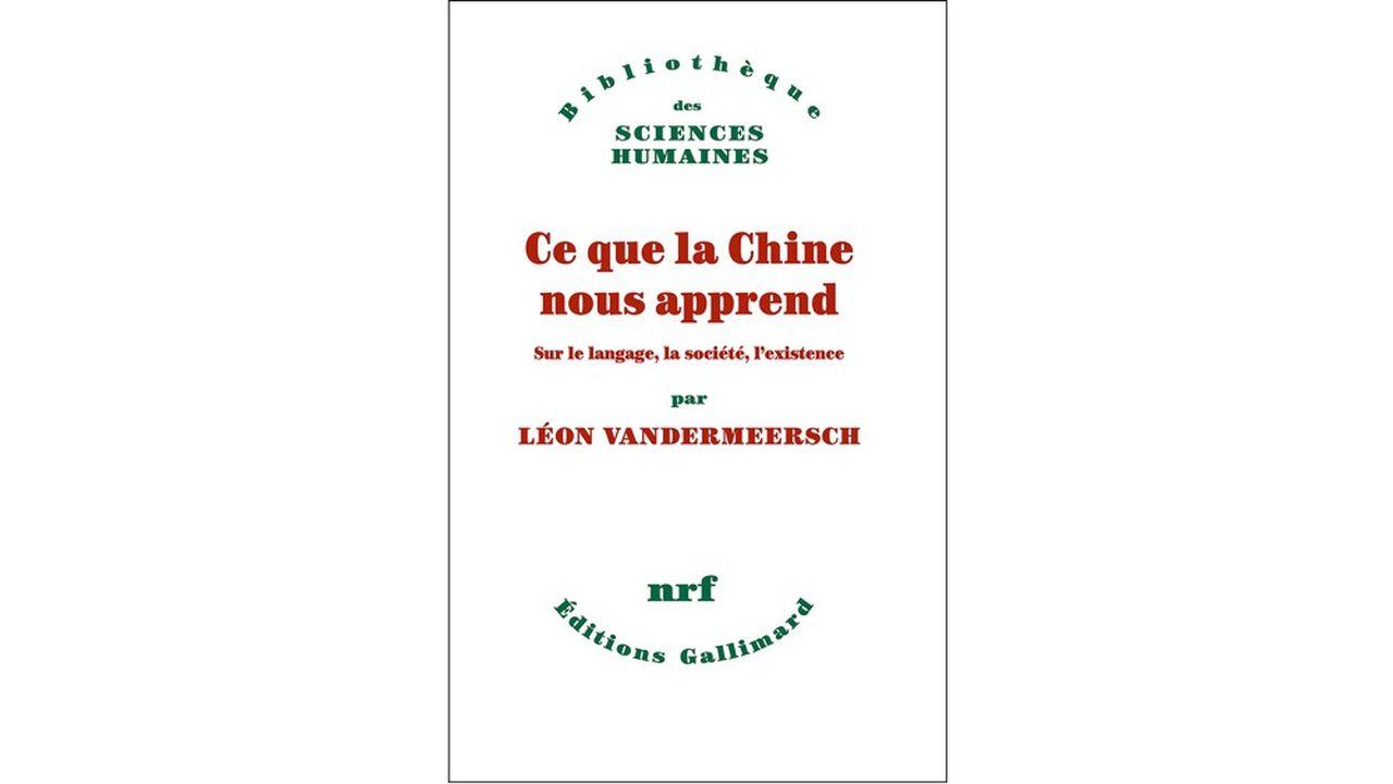 « Ce que la Chine nous apprend sur le langage, la société, l'existence », par Léon Vandermeersch, Gallimard, 170 pages, 19,50 euros.
