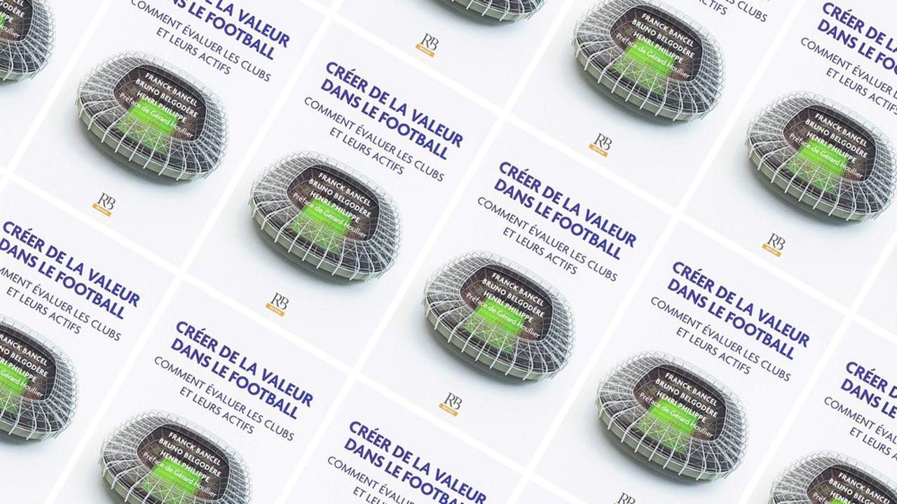Créer de la valeur dans le football.Par Franck Bancel, Bruno Belgodère et Henri Philippe.