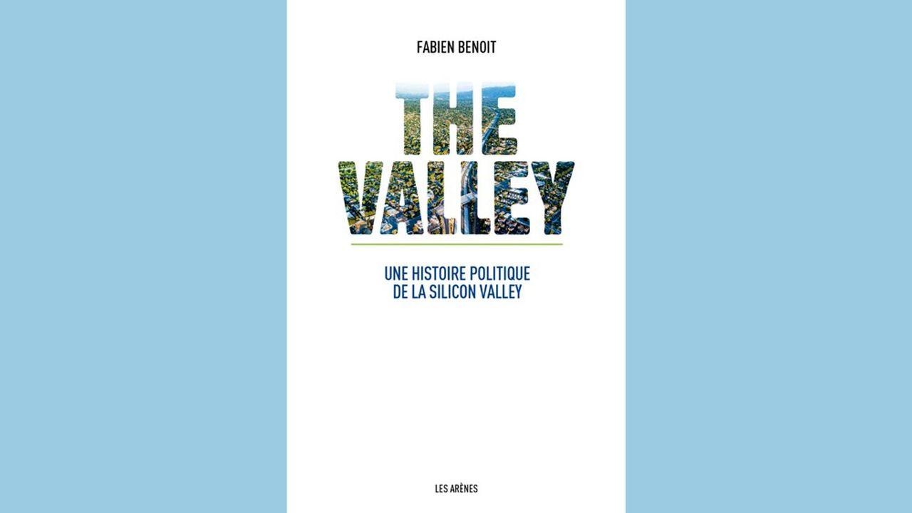 «The Valley: une histoire politique de la Silicon Valley», par Fabien Benoit, LesArènes, 2019, 270pages, 19euros.