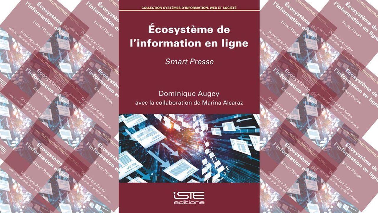 «Ecosystème de l'information en ligne», Dominique Augey et Marina Alcaraz, ISTE Editions, 200pages, 45euros en papier, 9,90euros en e-book.