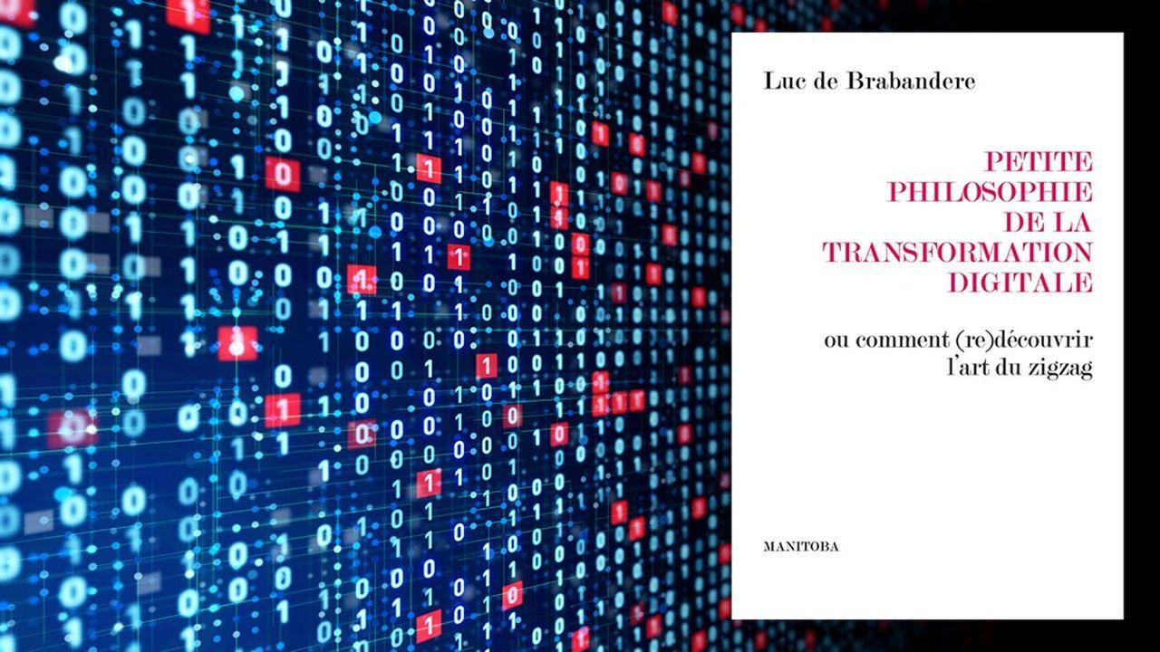 « Petite philosophie de la transformation digitale », par Luc de Brabandere, Manitoba, 132 pages, 17 euros.