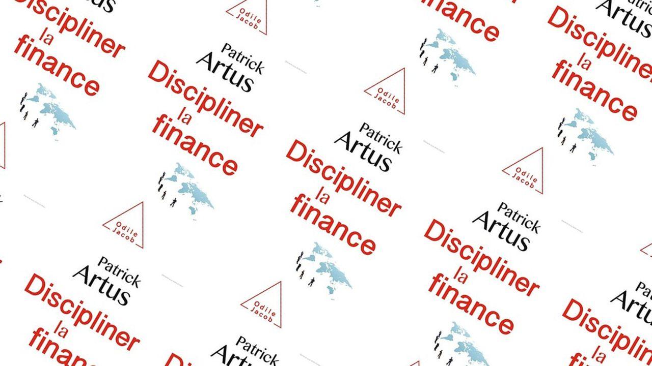 « Discipliner la Finance » par Patrick Artus. Editions Odile Jacob. 187 pages. 21,90 euros.