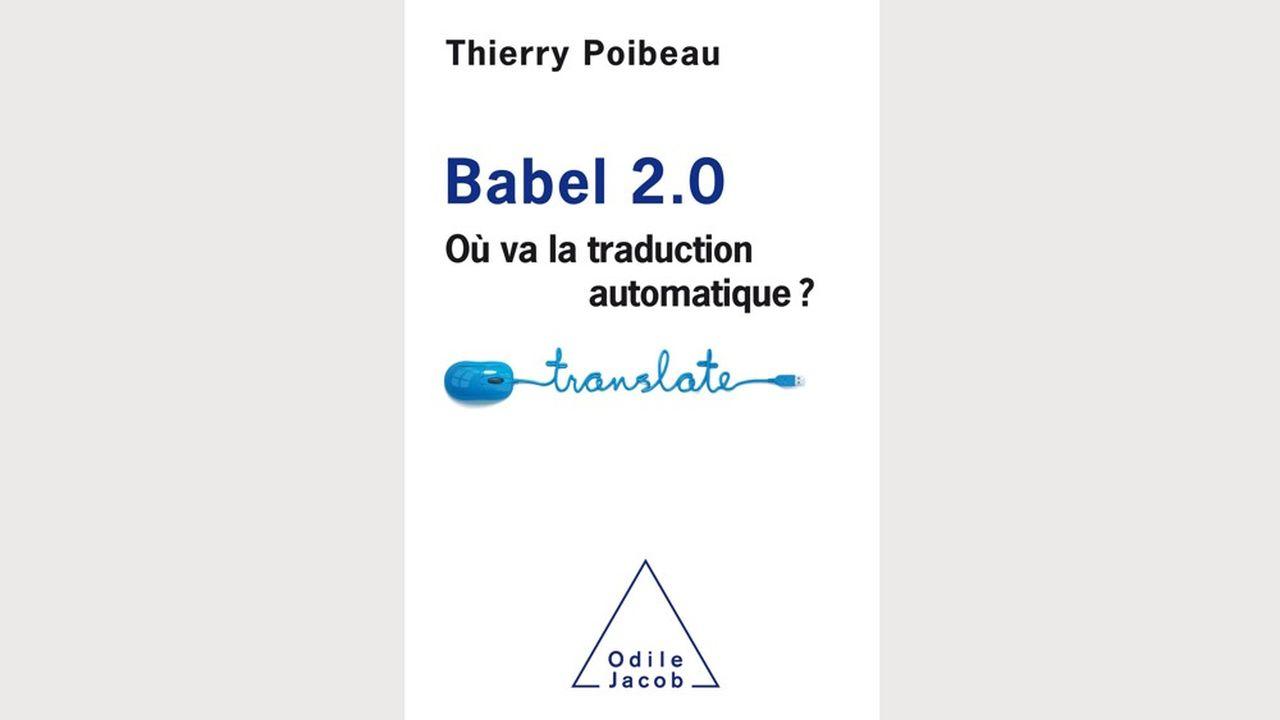 Thierry Poibeau, «Babel 2.0», éd. Odile Jacob, 2019, 216 p.,22,90euros.