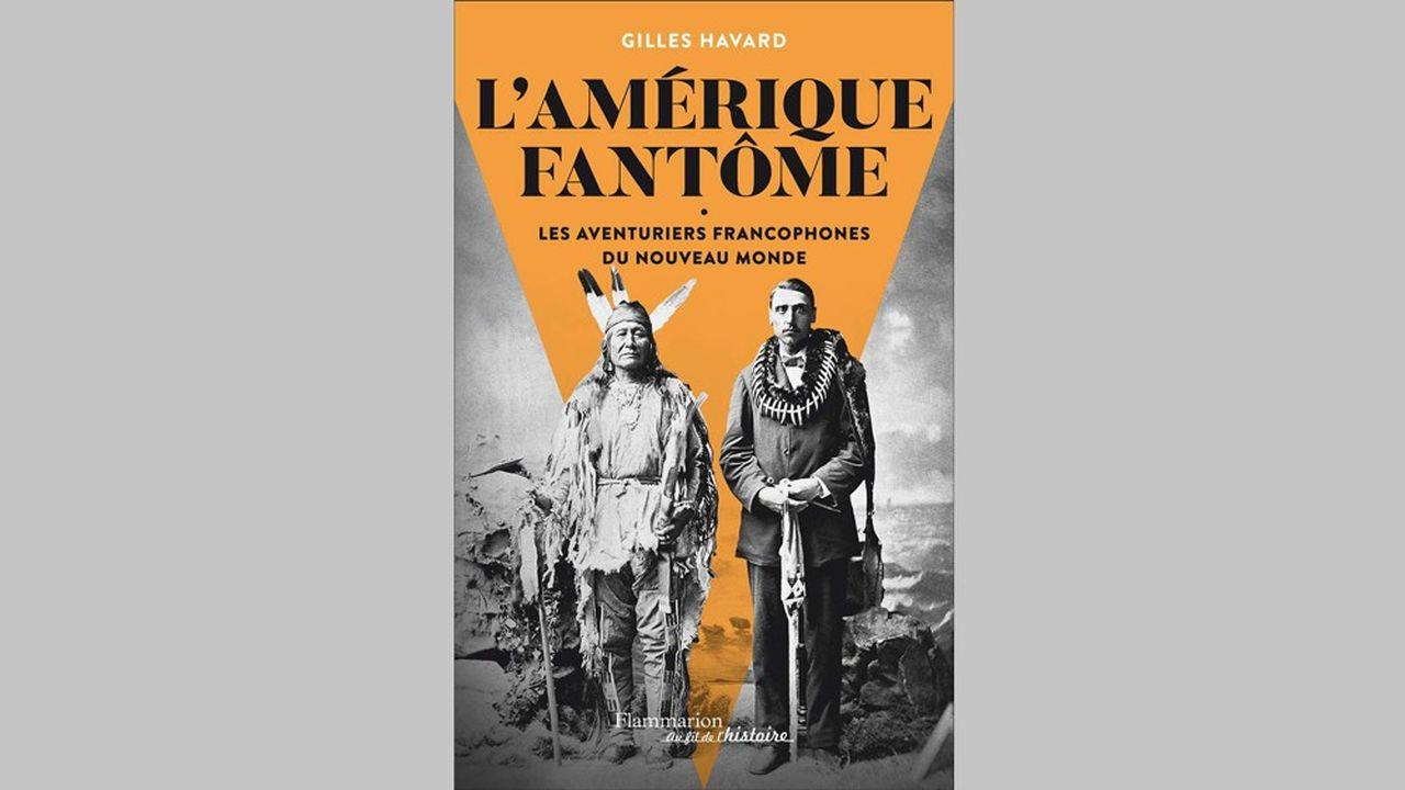 L'Amérique fantôme, Gilles Havard, Edition Flammarion, 653 pages, 26€.