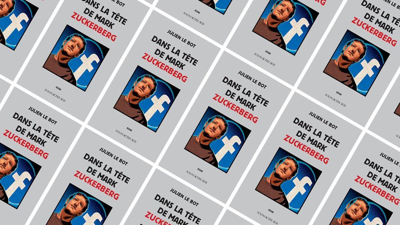 Dans la tête de Mark Zuckerberg », par Julien Le Bot. Editions Solin/Actes Sud.