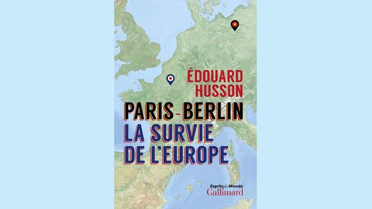 « Paris-Berlin : la survie de l'Europe », par Edouard Husson, éditions Gallimard, 404 pages, 23 euros.