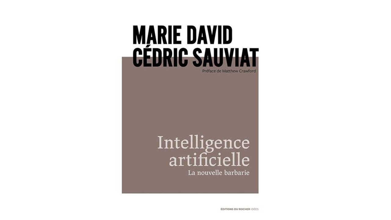 « Intelligence artificielle. La nouvelle barbarie », par Marie David et Cédric Sauviat, Editions du Rocher 320 pages, 18,90 euros.