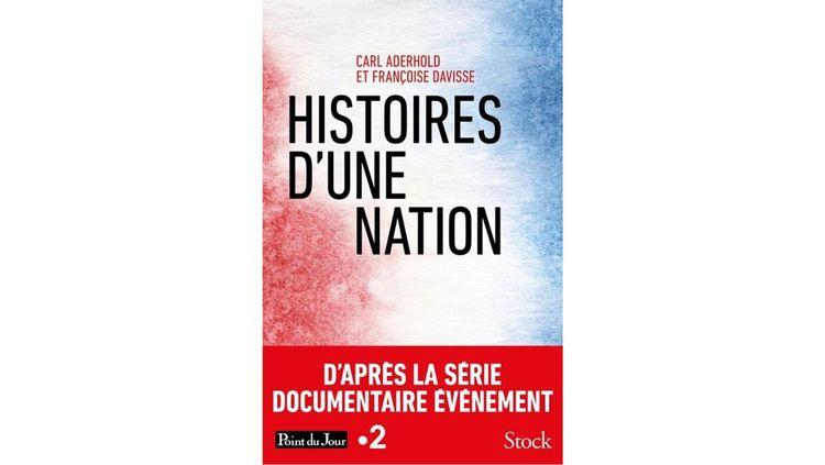 «Histoires d'une nation», par Carl Aderhold et François Davisse. Stock, 300 pages, 20euros.