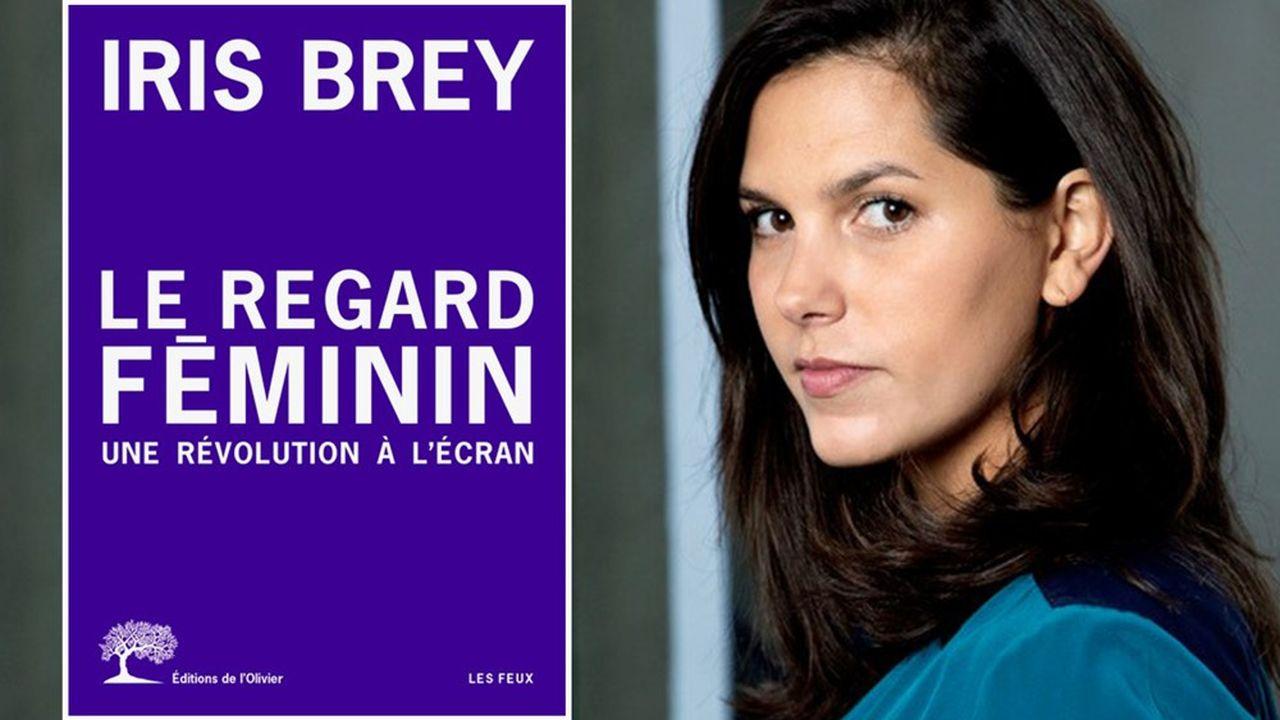 Iris Brey, universitaire et critique de cinéma, publie «Le regard féminin, Une révolution à l'écran» (Editions de l'Olivier)