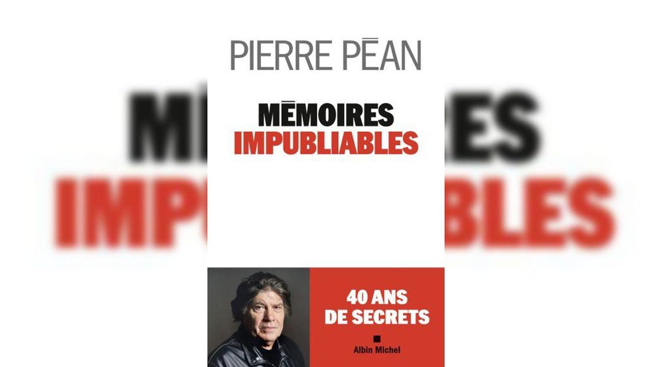 «Mémoires impubliables», Pierre Péan, Albin Michel, 654pages, 25euros.