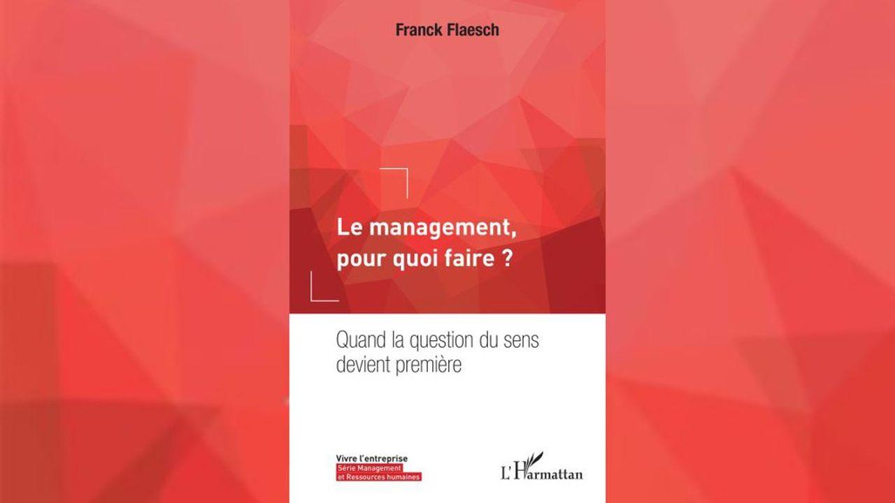 Franck Flaesch, Le management pour quoi faire, L'Harmattan.