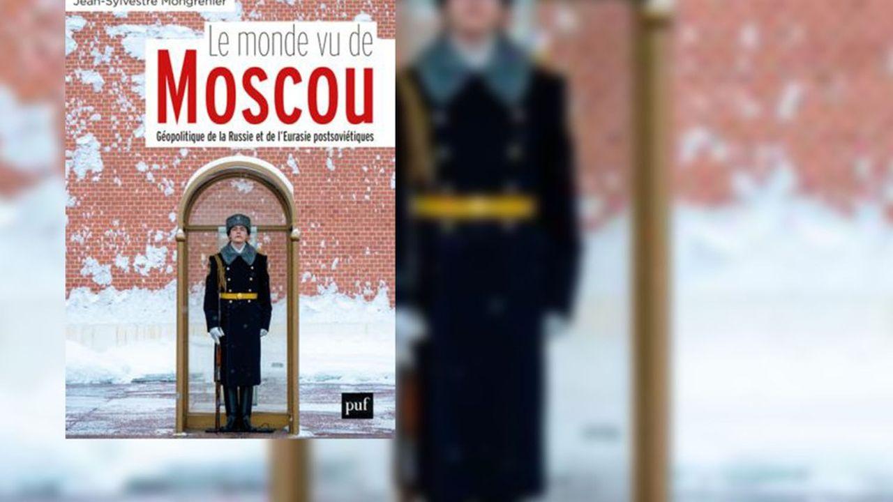 «Le monde vu de Moscou», par Jean-Sylvestre Mongrenier, Institut Thomas More et PUF, 688 pages, 29,50euros.