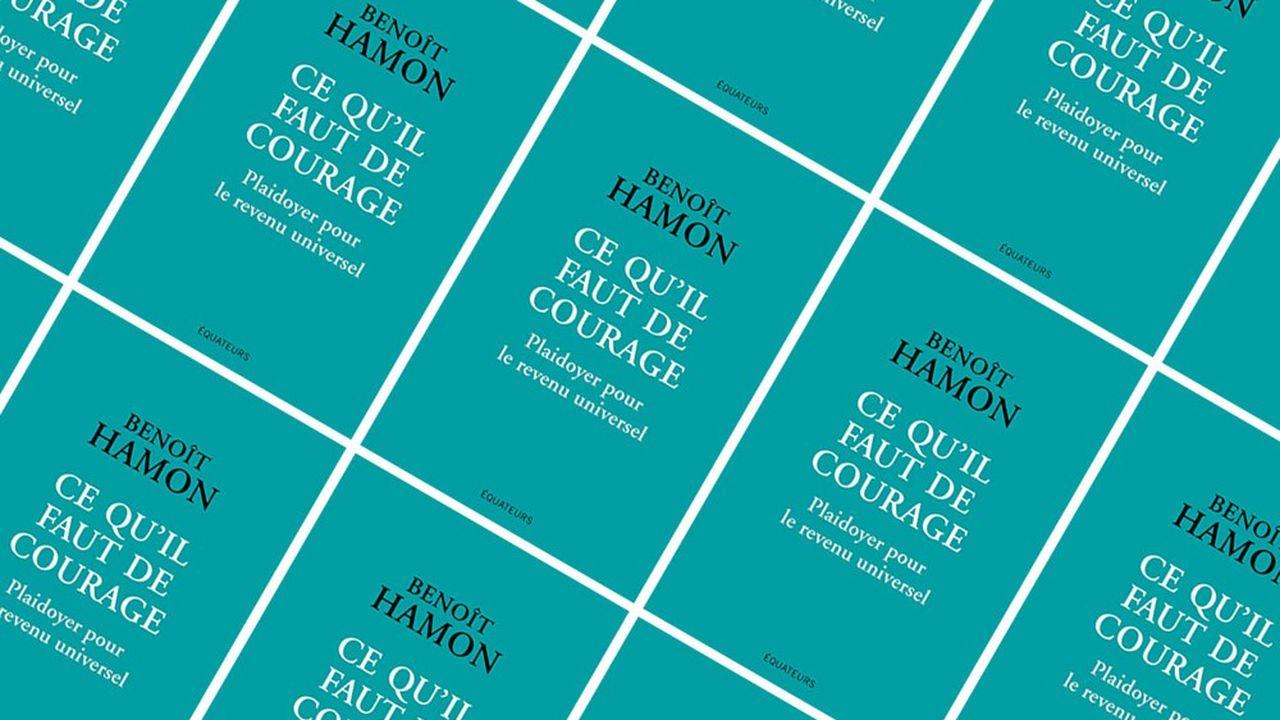 «Ce qu'il faut de courage. Plaidoyer pour le revenu universel», Benoît Hamon, Editions des Equateurs, 256 pages, 18euros.