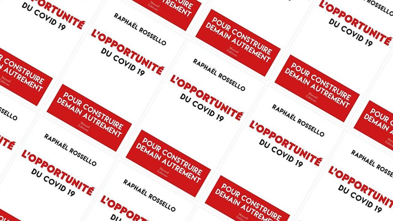 «L'Opportunité du Covid-19», Raphaël Rossello. Ed Mareuil. 310 pages. 19,90 euros.