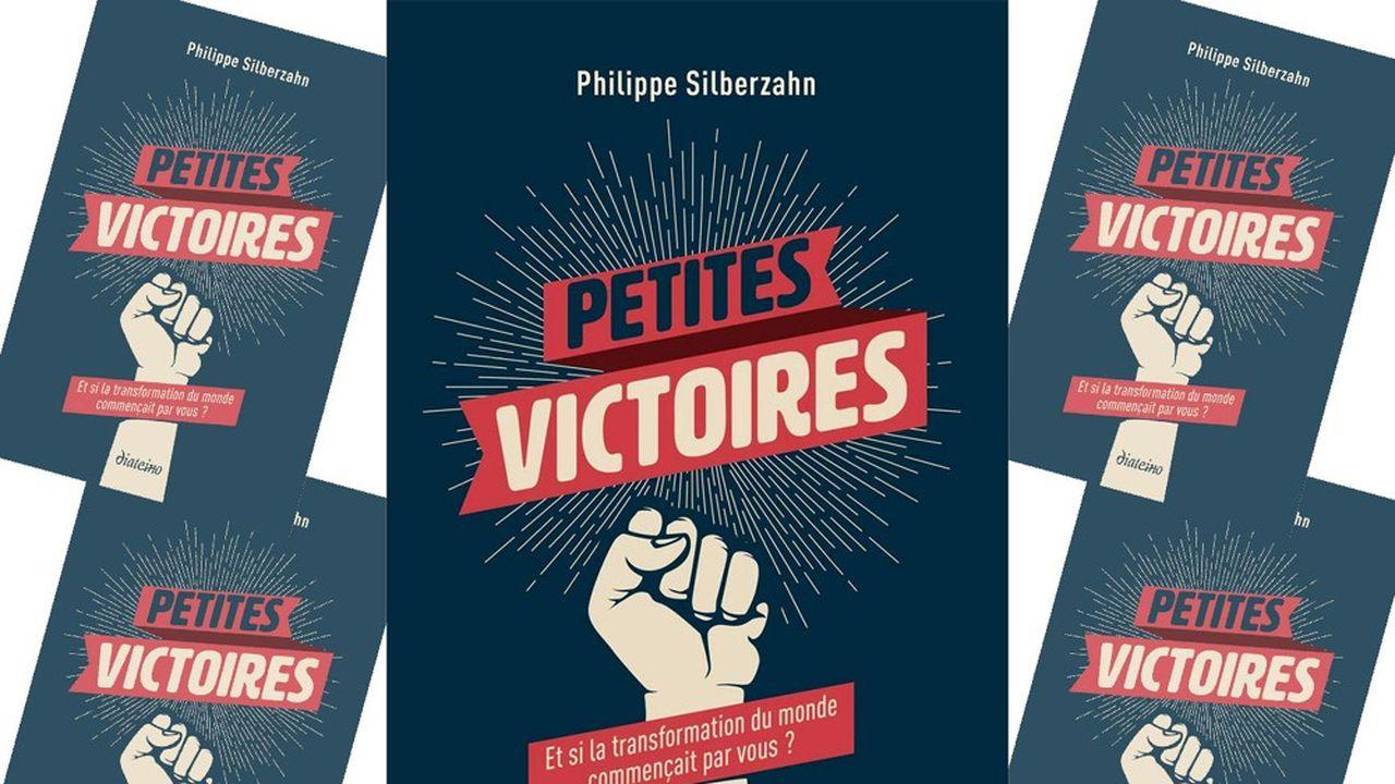 «Petites victoires. Et si la transformation du monde commençait par vous?» par Philippe Silberzahn, aux éditions Diateino, 200 pages, 18euros.