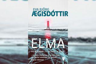 «Elma», d'Eva Björg AEgisdóttir, traduit par Ombeline Marchon, auxéditions de LaMartinière Noir, 400 pages, 21euros.