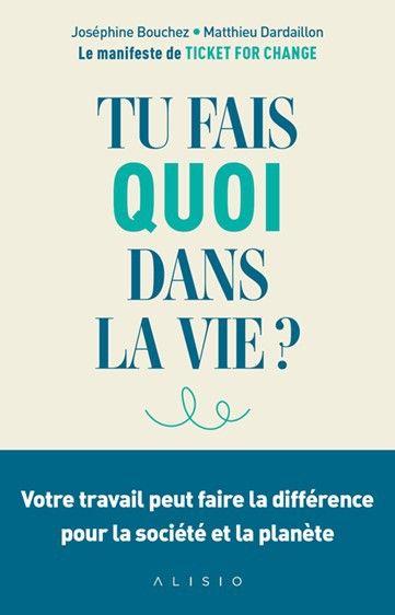 Tu fais quoi dans la vie? Le manifeste de Ticket for Change de Matthieu Dardaillon et Joséphine Bouchez, à paraître le 12octobre 2021, édité par Alisio, 72 pages (7,50euros).